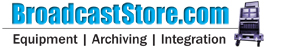 The Broadcast Store - The World's Largest New and Used Full Service Pro Video Dealer.